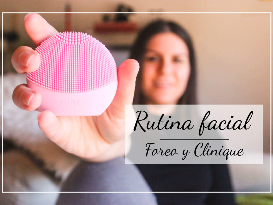 Rutina facial foreo y clinique Midnight Trendy midnighttrendy.es